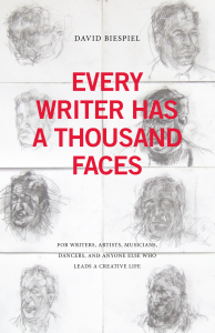 Book cover for Every Writer Has a Thousand Faces: For writers, artists, musicians, dancers, and anyone else who leads a creative life By David Biespiel